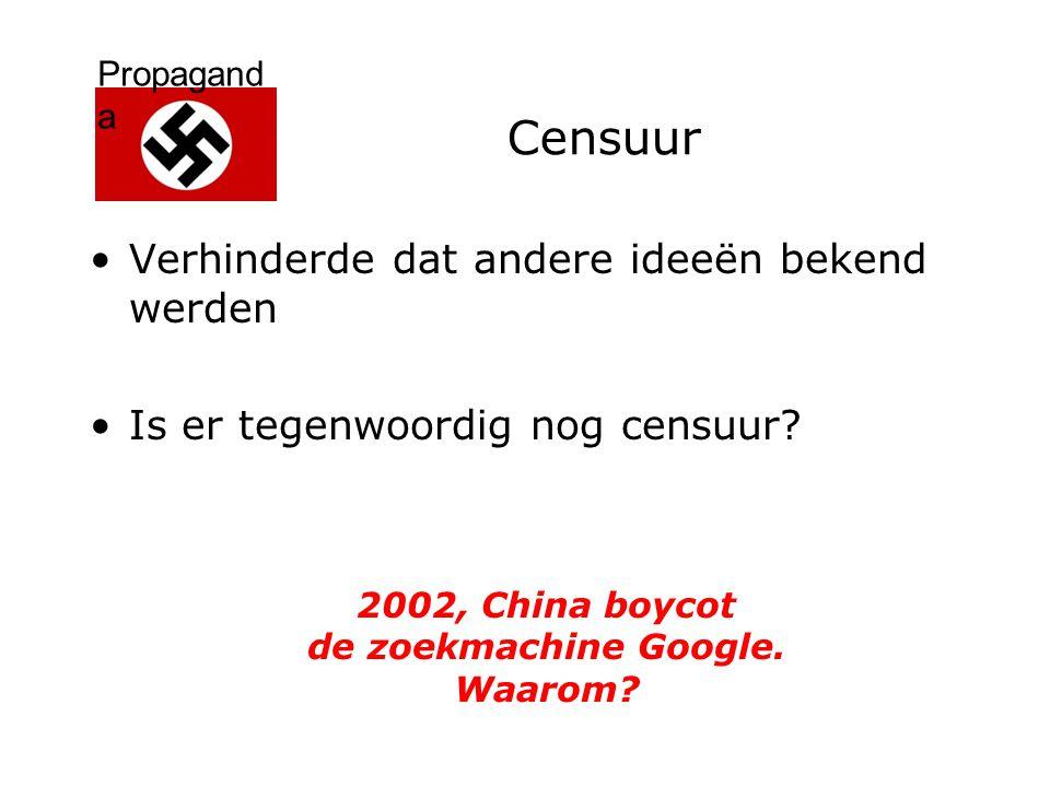 Propagand a Censuur Verhinderde dat andere ideeën bekend werden Is er tegenwoordig nog censuur? 2002, China boycot de zoekmachine Google. Waarom?