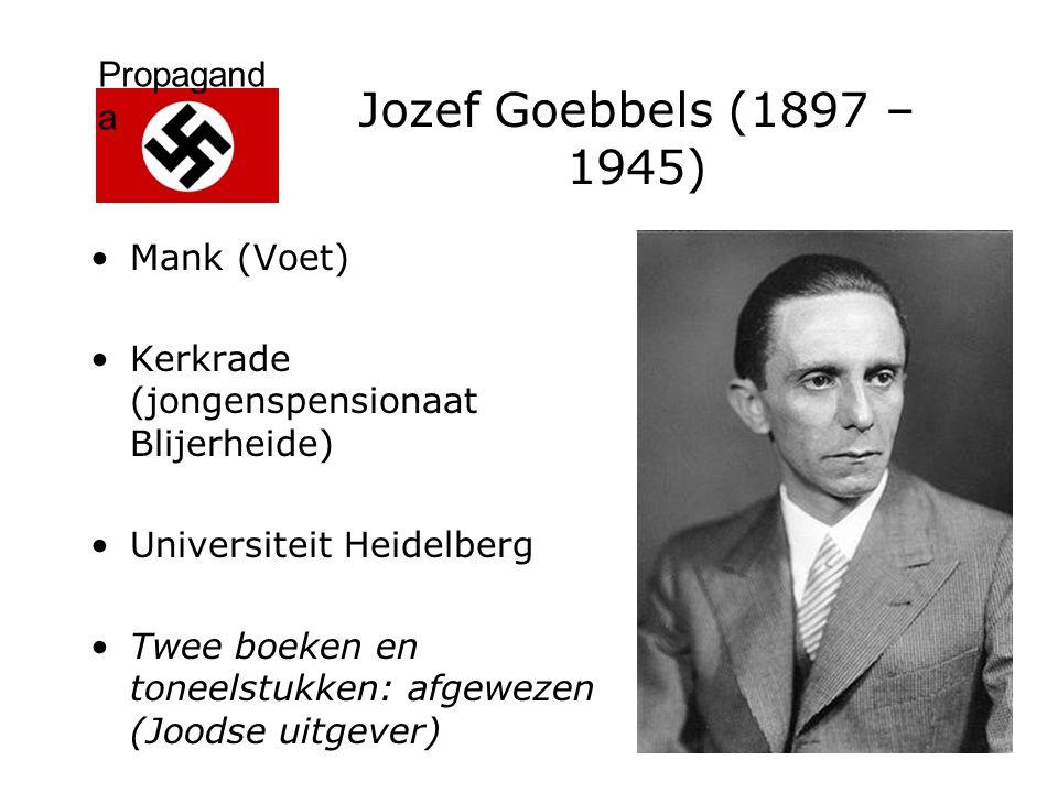 Propagand a Jozef Goebbels (1897 – 1945) Mank (Voet) Kerkrade (jongenspensionaat Blijerheide) Universiteit Heidelberg Twee boeken en toneelstukken: af