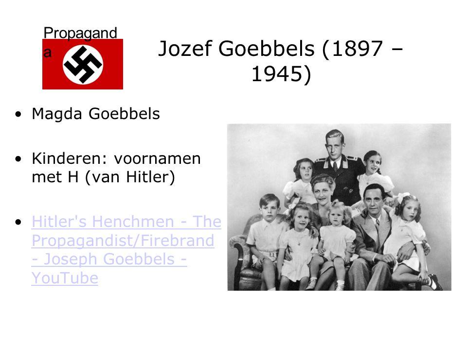 Propagand a Jozef Goebbels (1897 – 1945) Magda Goebbels Kinderen: voornamen met H (van Hitler) Hitler's Henchmen - The Propagandist/Firebrand - Joseph