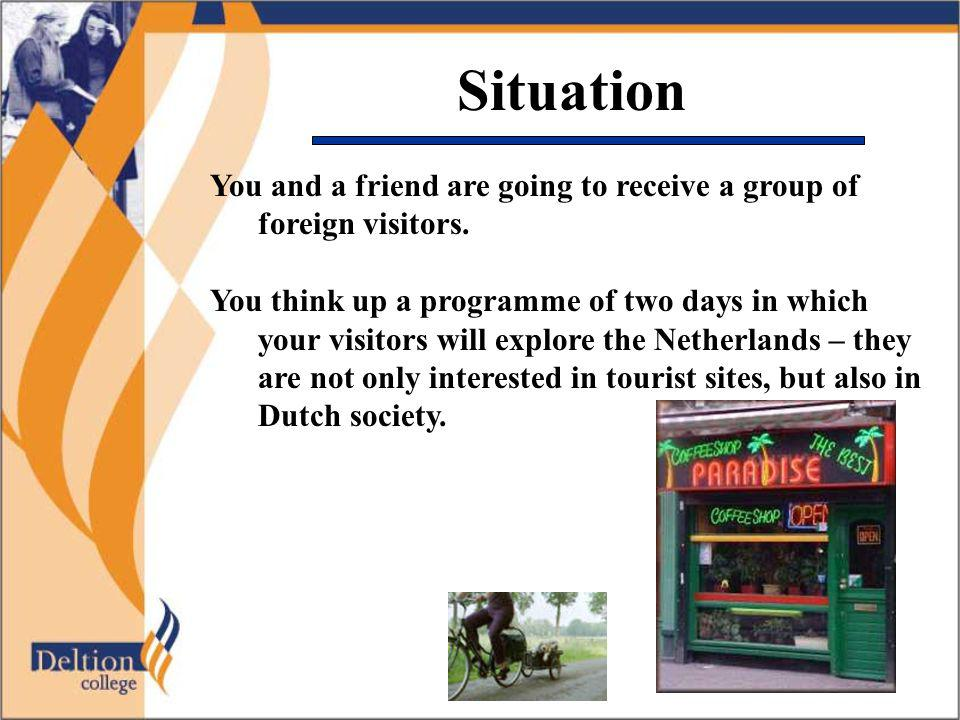 Situation You and a friend are going to receive a group of foreign visitors.