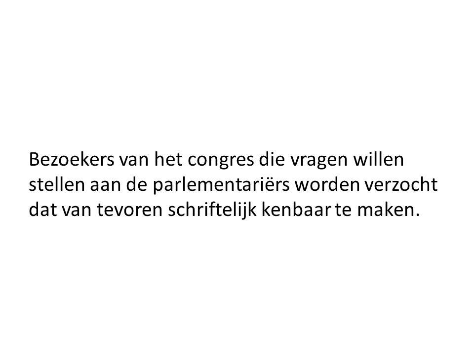 Bezoekers van het congres die vragen willen stellen aan de parlementariërs worden verzocht dat van tevoren schriftelijk kenbaar te maken.