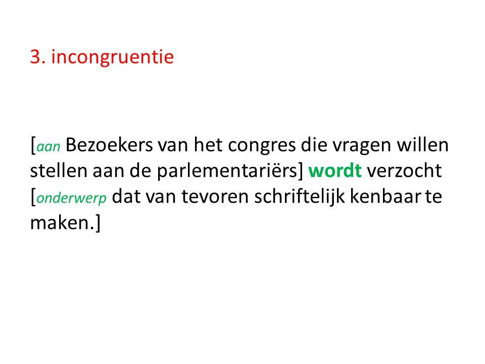 3. incongruentie [ aan Bezoekers van het congres die vragen willen stellen aan de parlementariërs] wordt verzocht [ onderwerp dat van tevoren schrifte