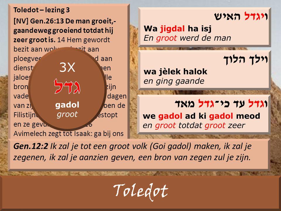 Toledot – lezing 3 [NV] Gen.26:13 De man groeit,- gaandeweg groeiend totdat hij zeer groot is.