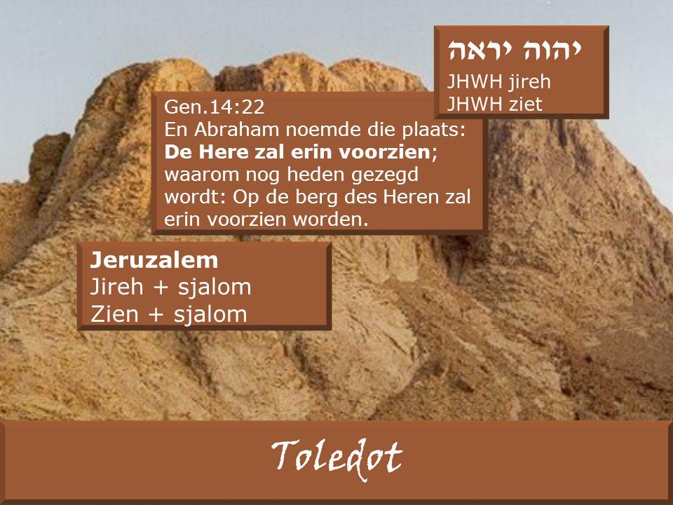 Gen.14:22 En Abraham noemde die plaats: De Here zal erin voorzien; waarom nog heden gezegd wordt: Op de berg des Heren zal erin voorzien worden.