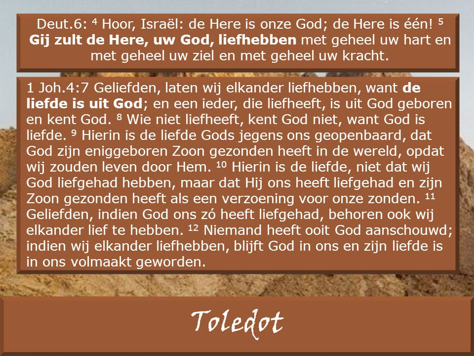 Deut.6: 4 Hoor, Israël: de Here is onze God; de Here is één.