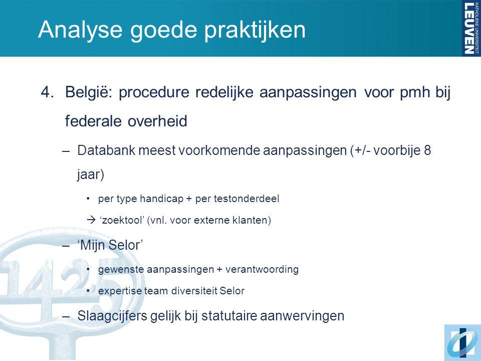 Analyse goede praktijken 4.België: procedure redelijke aanpassingen voor pmh bij federale overheid –Databank meest voorkomende aanpassingen (+/- voorbije 8 jaar) per type handicap + per testonderdeel  'zoektool' (vnl.