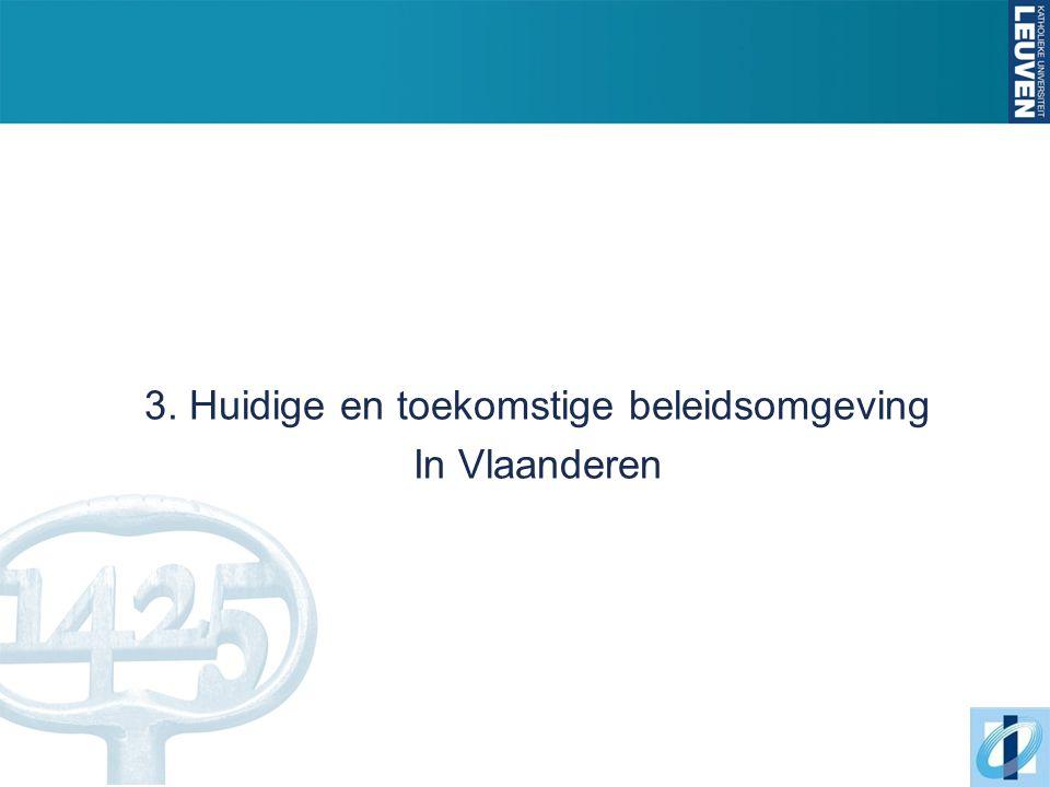 3. Huidige en toekomstige beleidsomgeving In Vlaanderen