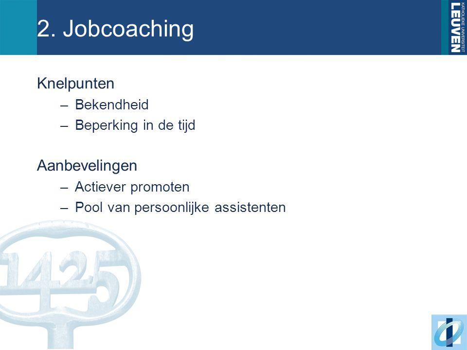 2. Jobcoaching Knelpunten –Bekendheid –Beperking in de tijd Aanbevelingen –Actiever promoten –Pool van persoonlijke assistenten