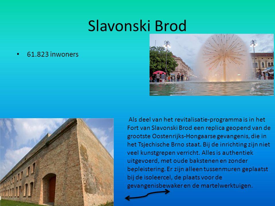 Slavonski Brod 61.823 inwoners Als deel van het revitalisatie-programma is in het Fort van Slavonski Brod een replica geopend van de grootste Oostenri