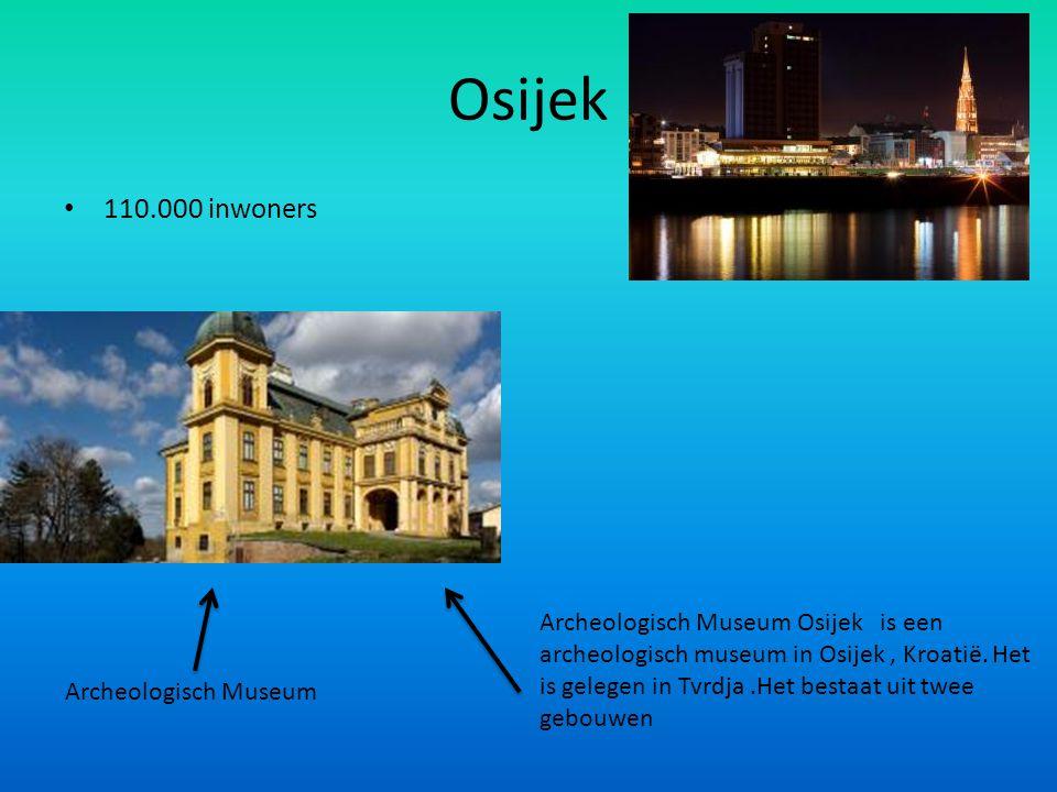 Osijek 110.000 inwoners Archeologisch Museum Archeologisch Museum Osijek is een archeologisch museum in Osijek, Kroatië. Het is gelegen in Tvrdja.Het