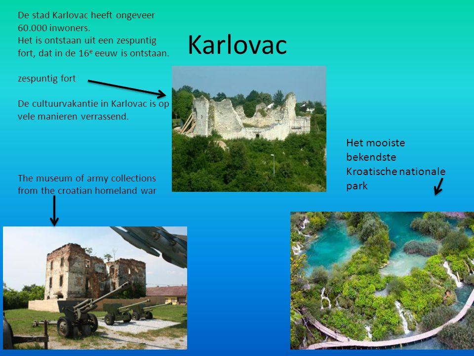 Karlovac De stad Karlovac heeft ongeveer 60.000 inwoners. Het is ontstaan uit een zespuntig fort, dat in de 16 e eeuw is ontstaan. zespuntig fort De c