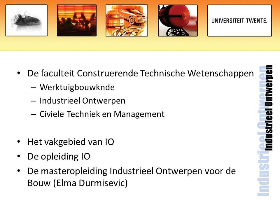 De faculteit Construerende Technische Wetenschappen – Werktuigbouwknde – Industrieel Ontwerpen – Civiele Techniek en Management Het vakgebied van IO D