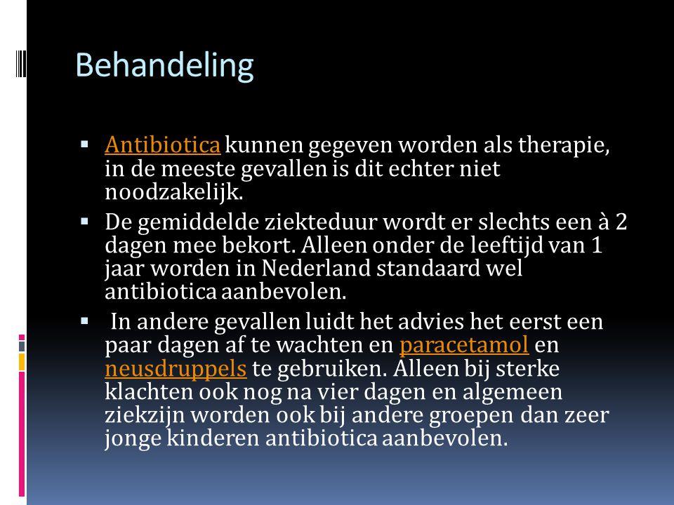 Behandeling  Antibiotica kunnen gegeven worden als therapie, in de meeste gevallen is dit echter niet noodzakelijk. Antibiotica  De gemiddelde ziekt