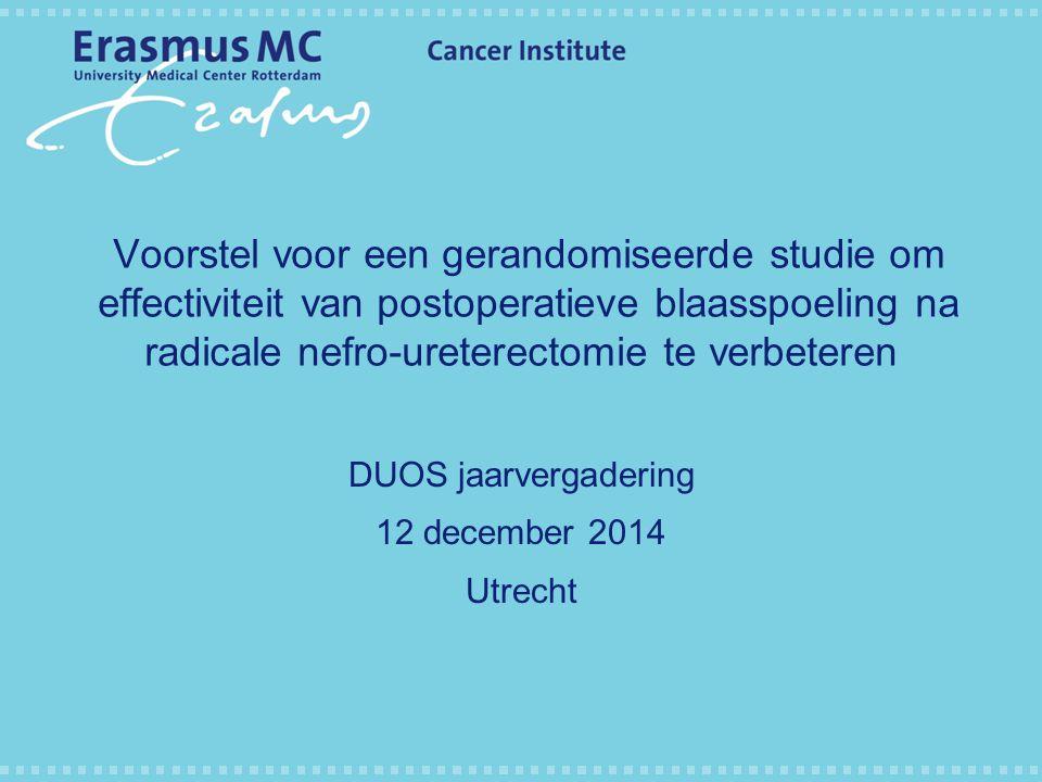 Voorstel voor een gerandomiseerde studie om effectiviteit van postoperatieve blaasspoeling na radicale nefro-ureterectomie te verbeteren DUOS jaarverg