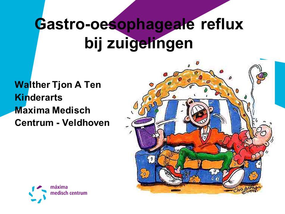 Walther Tjon A Ten Kinderarts Maxima Medisch Centrum - Veldhoven Gastro-oesophageale reflux bij zuigelingen