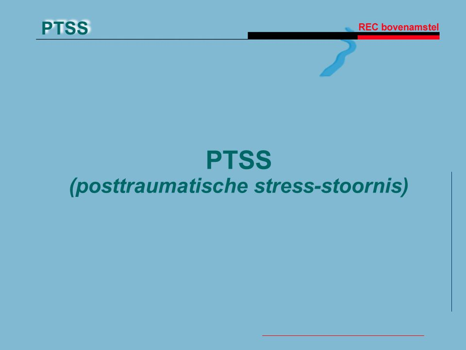 PTSS PTSS (posttraumatische stress-stoornis)