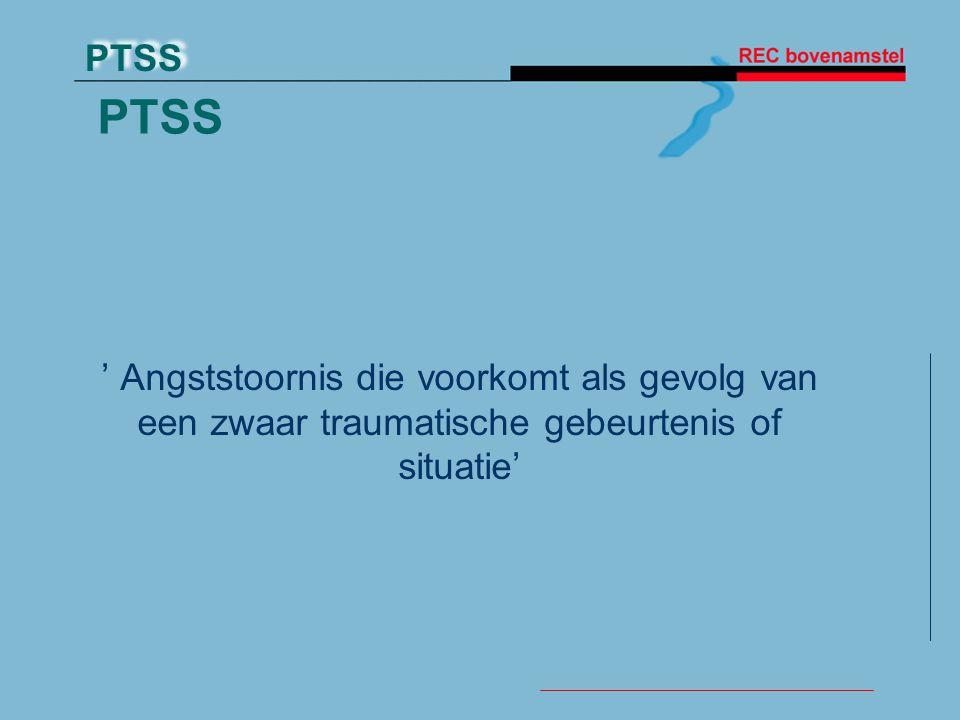 PTSS PTSS ' Angststoornis die voorkomt als gevolg van een zwaar traumatische gebeurtenis of situatie'