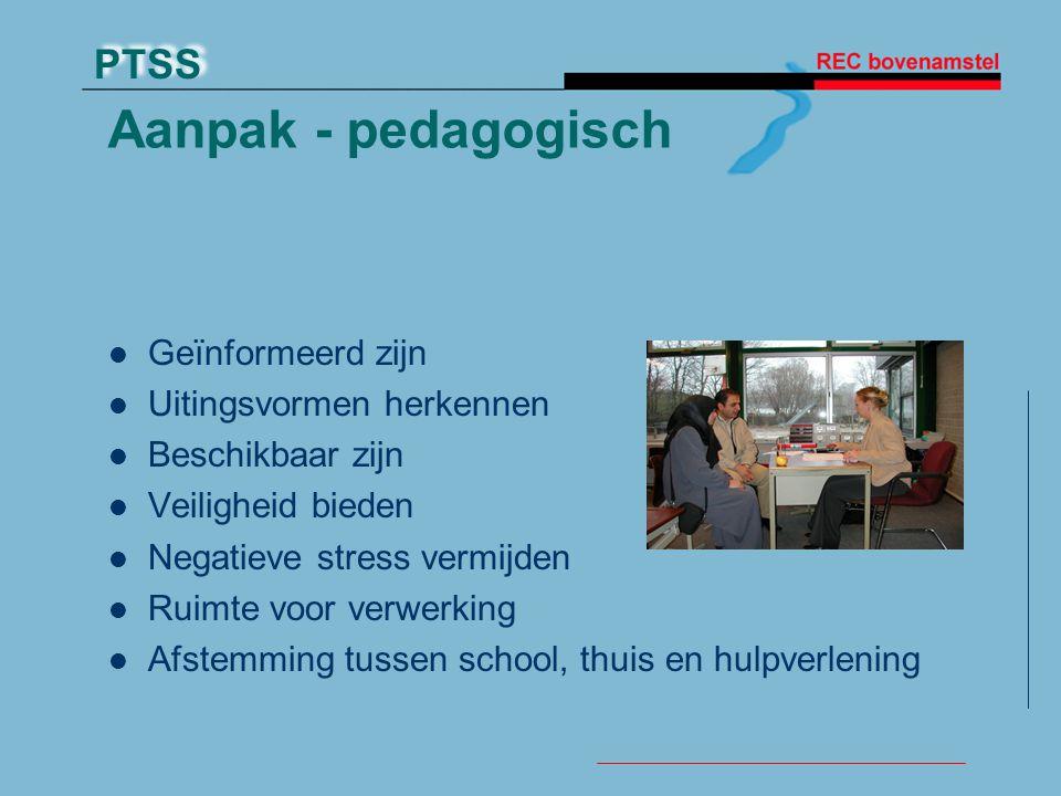 PTSS Aanpak - pedagogisch Geïnformeerd zijn Uitingsvormen herkennen Beschikbaar zijn Veiligheid bieden Negatieve stress vermijden Ruimte voor verwerki