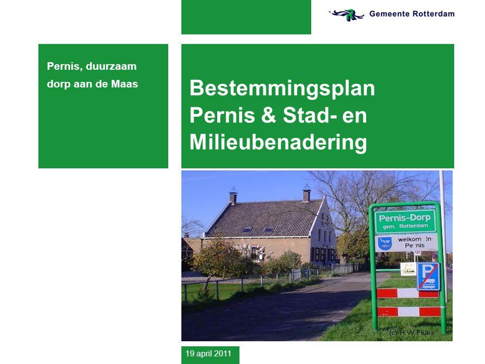 19 april 2011 Bestemmingsplan Pernis & Stad- en Milieubenadering Pernis, duurzaam dorp aan de Maas