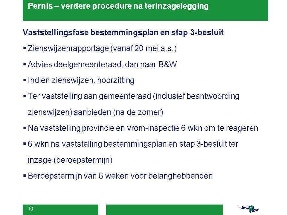 10 Pernis – verdere procedure na terinzagelegging Vaststellingsfase bestemmingsplan en stap 3-besluit  Zienswijzenrapportage (vanaf 20 mei a.s.)  Ad