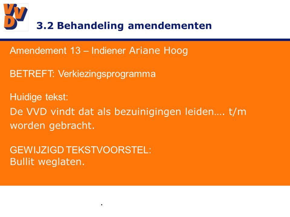 3.2 Behandeling amendementen Amendement 13 – Indiener Ariane Hoog TOELICHTING DE VVD zou geen voorstander moeten zijn om landelijke dan wel Europese afspraken niet na te komen en een boete te riskeren.
