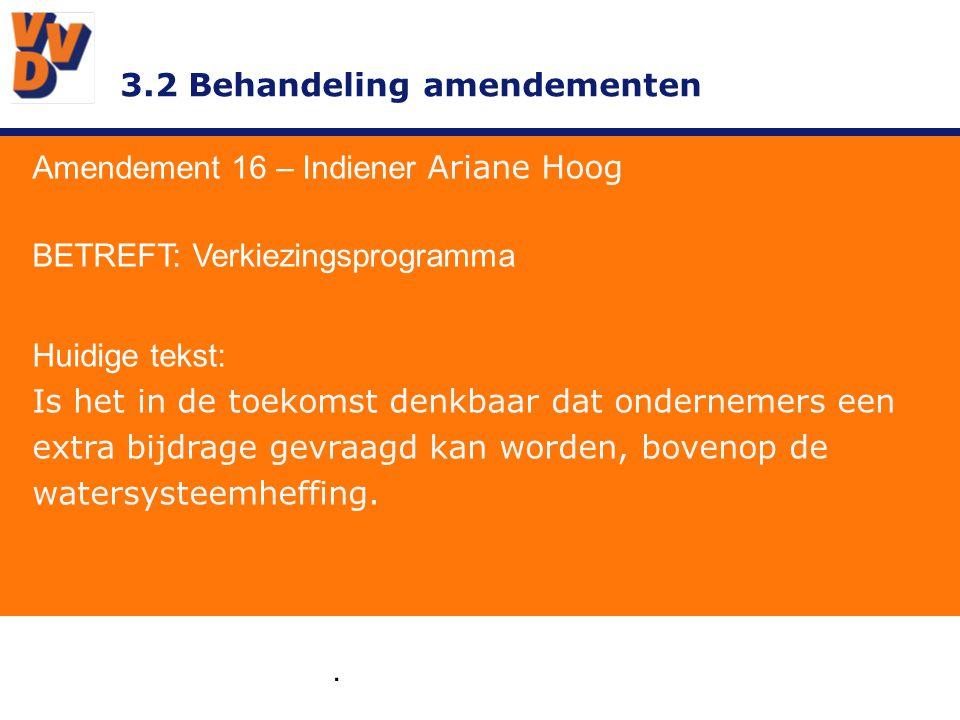 3.2 Behandeling amendementen. Amendement 16 – Indiener Ariane Hoog BETREFT: Verkiezingsprogramma Huidige tekst: Is het in de toekomst denkbaar dat ond