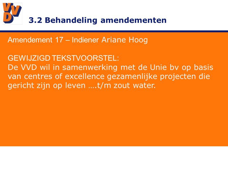 3.2 Behandeling amendementen Amendement 17 – Indiener Ariane Hoog GEWIJZIGD TEKSTVOORSTEL: De VVD wil in samenwerking met de Unie bv op basis van cent
