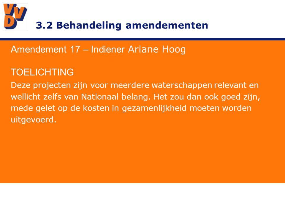 3.2 Behandeling amendementen Amendement 17 – Indiener Ariane Hoog TOELICHTING Deze projecten zijn voor meerdere waterschappen relevant en wellicht zel