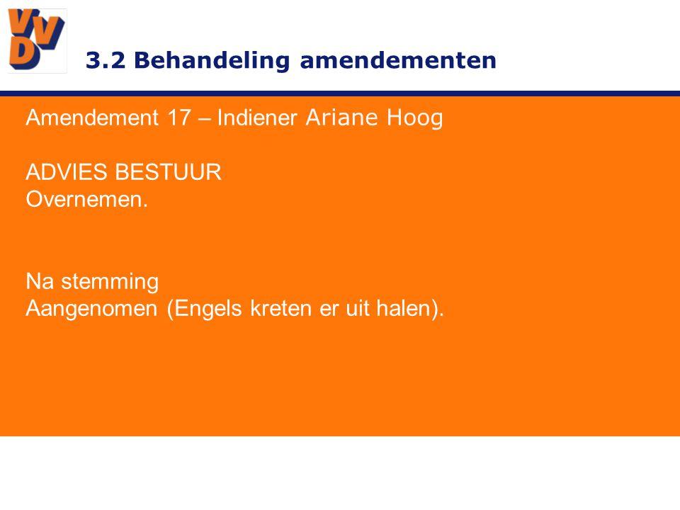 3.2 Behandeling amendementen Amendement 17 – Indiener Ariane Hoog ADVIES BESTUUR Overnemen. Na stemming Aangenomen (Engels kreten er uit halen).
