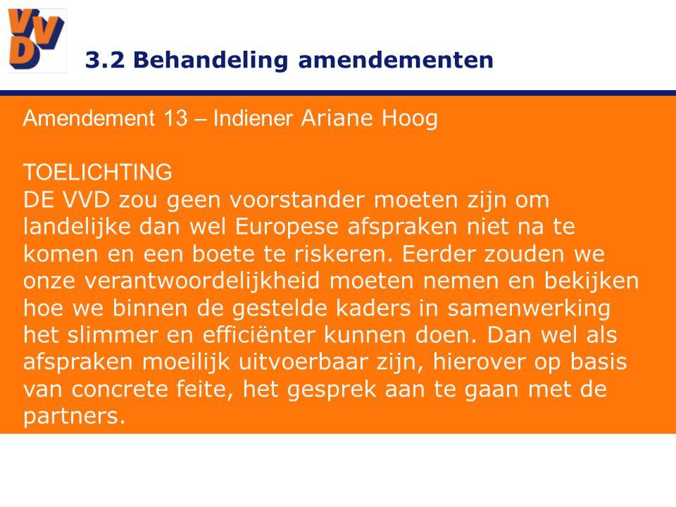 3.2 Behandeling amendementen Amendement 13 – Indiener Ariane Hoog TOELICHTING DE VVD zou geen voorstander moeten zijn om landelijke dan wel Europese a