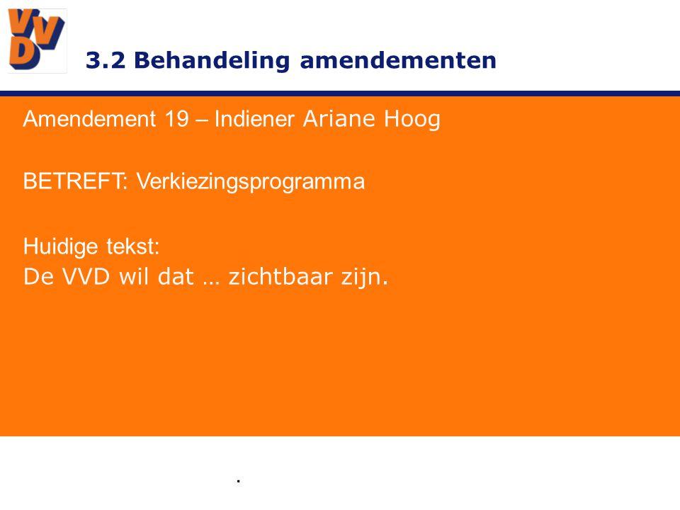 3.2 Behandeling amendementen. Amendement 19 – Indiener Ariane Hoog BETREFT: Verkiezingsprogramma Huidige tekst: De VVD wil dat … zichtbaar zijn.