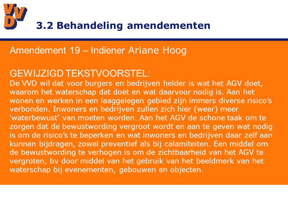 3.2 Behandeling amendementen Amendement 19 – Indiener Ariane Hoog GEWIJZIGD TEKSTVOORSTEL: De VVD wil dat voor burgers en bedrijven helder is wat het AGV doet, waarom het waterschap dat doet en wat daarvoor nodig is.