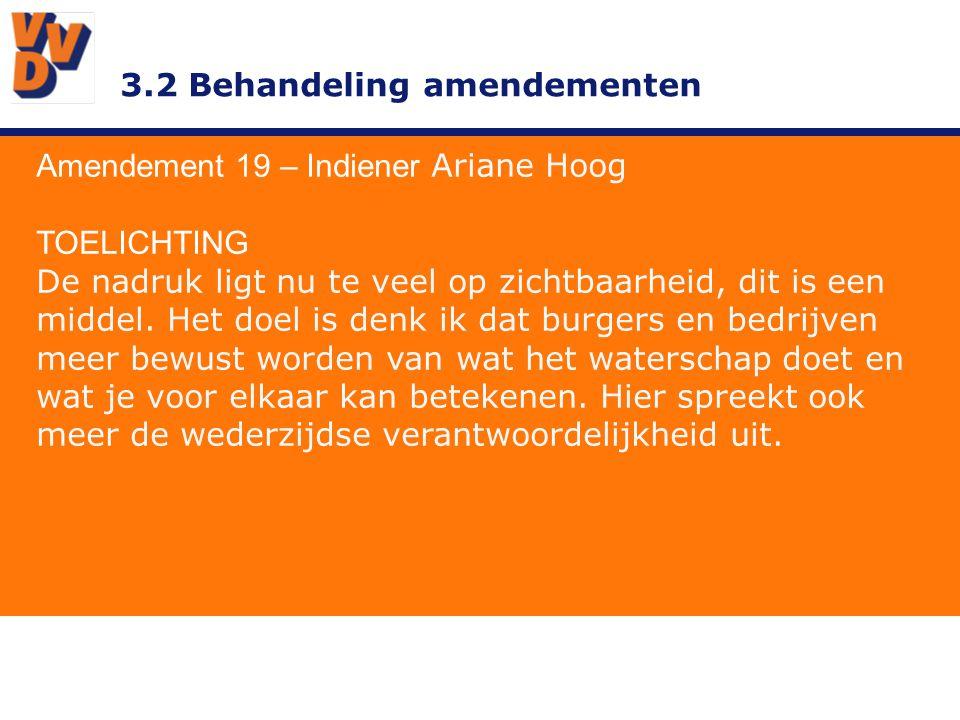 3.2 Behandeling amendementen Amendement 19 – Indiener Ariane Hoog TOELICHTING De nadruk ligt nu te veel op zichtbaarheid, dit is een middel. Het doel