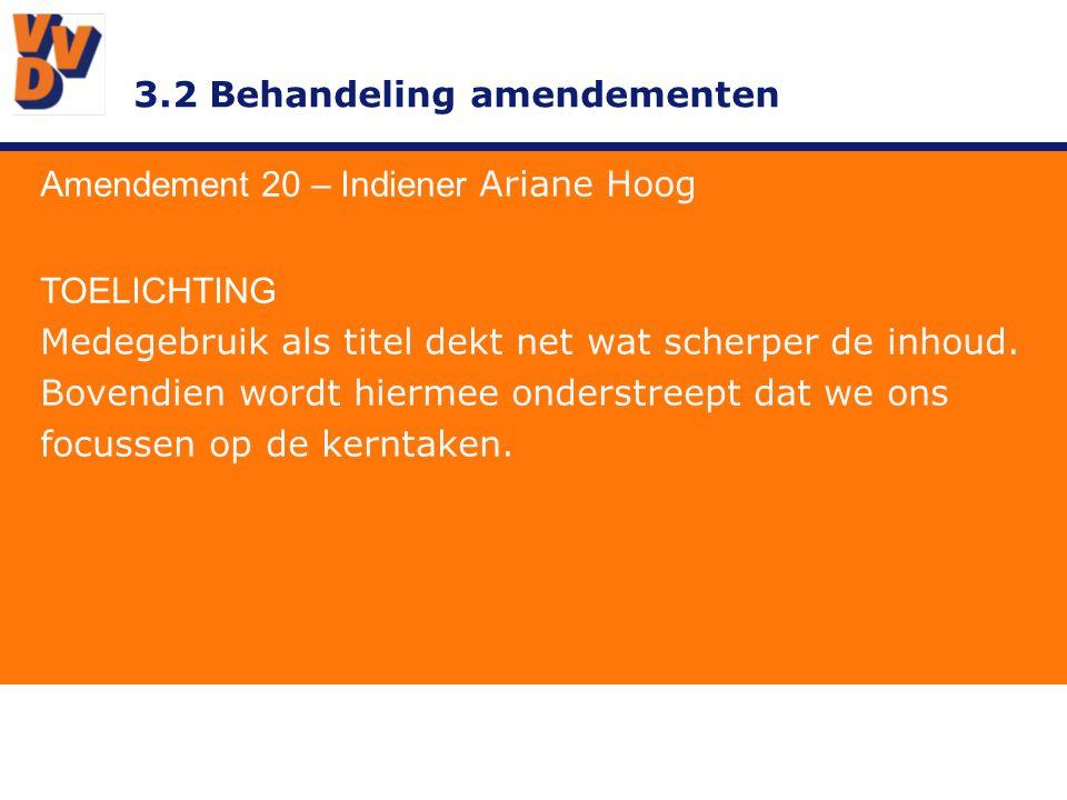 3.2 Behandeling amendementen Amendement 20 – Indiener Ariane Hoog TOELICHTING Medegebruik als titel dekt net wat scherper de inhoud. Bovendien wordt h