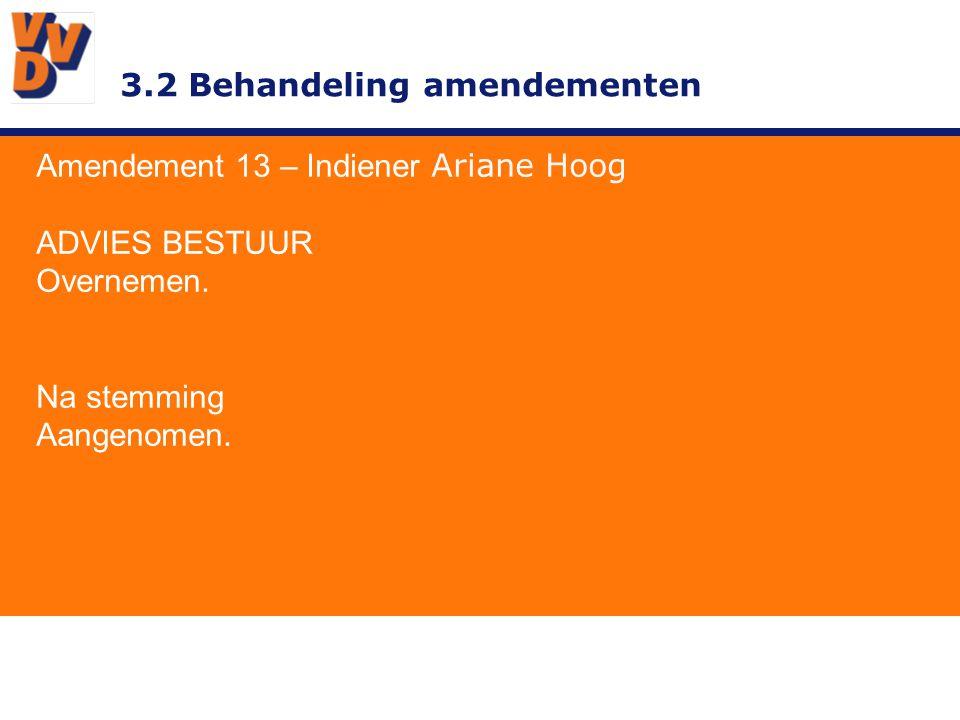 3.2 Behandeling amendementen Amendement 13 – Indiener Ariane Hoog ADVIES BESTUUR Overnemen. Na stemming Aangenomen.