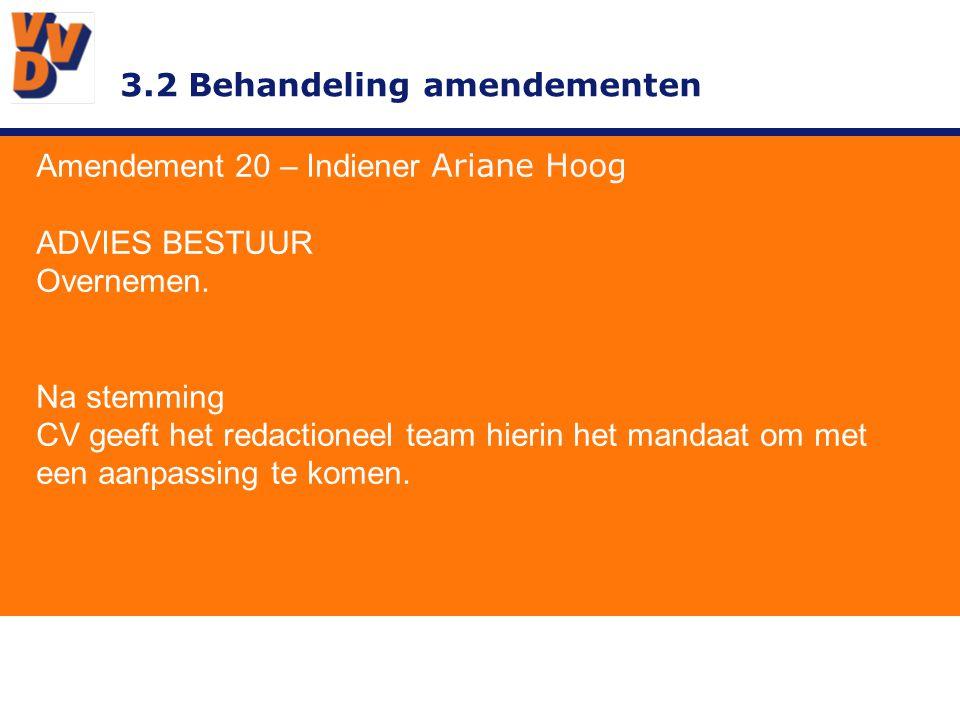 3.2 Behandeling amendementen Amendement 20 – Indiener Ariane Hoog ADVIES BESTUUR Overnemen. Na stemming CV geeft het redactioneel team hierin het mand