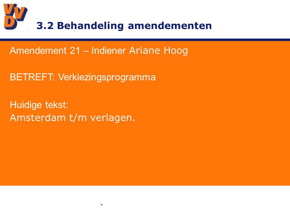 3.2 Behandeling amendementen. Amendement 21 – Indiener Ariane Hoog BETREFT: Verkiezingsprogramma Huidige tekst: Amsterdam t/m verlagen.