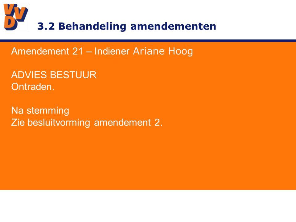 3.2 Behandeling amendementen Amendement 21 – Indiener Ariane Hoog ADVIES BESTUUR Ontraden. Na stemming Zie besluitvorming amendement 2.