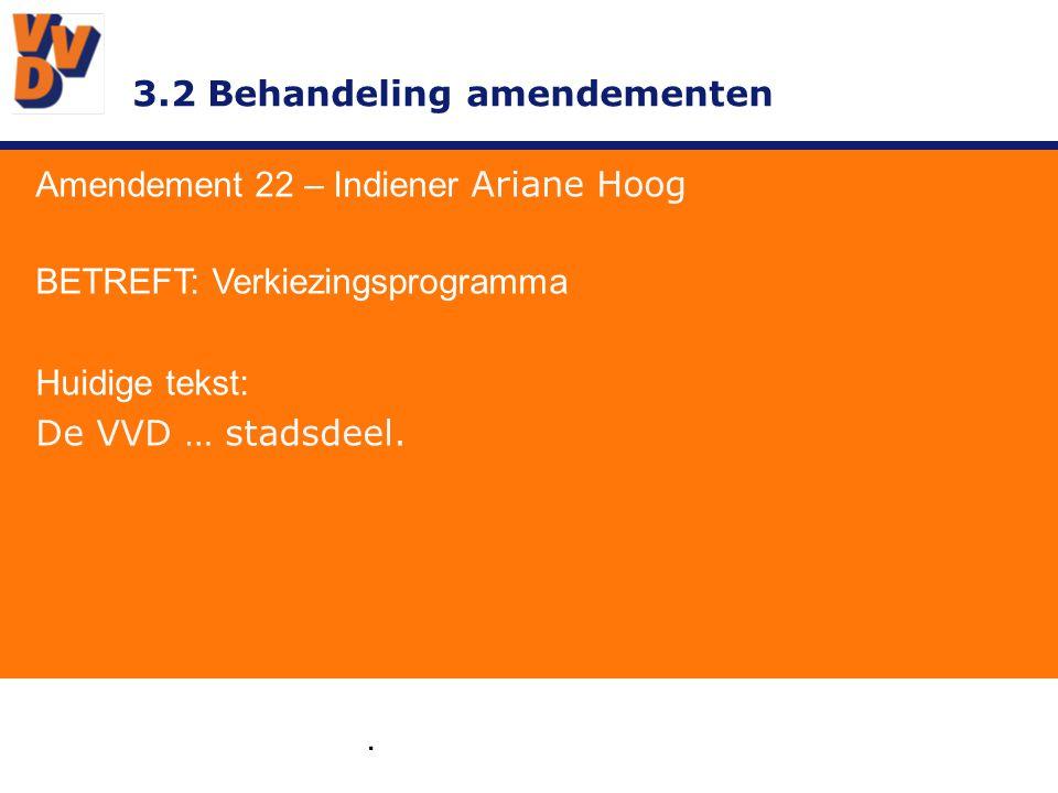 3.2 Behandeling amendementen. Amendement 22 – Indiener Ariane Hoog BETREFT: Verkiezingsprogramma Huidige tekst: De VVD … stadsdeel.