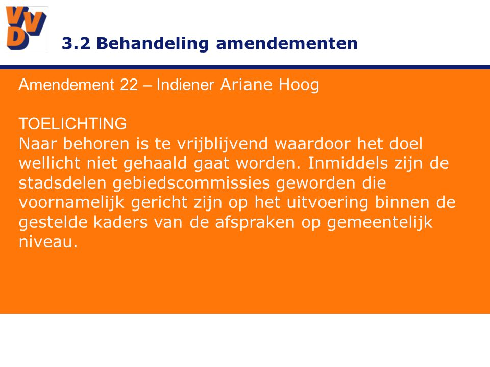 3.2 Behandeling amendementen Amendement 22 – Indiener Ariane Hoog TOELICHTING Naar behoren is te vrijblijvend waardoor het doel wellicht niet gehaald