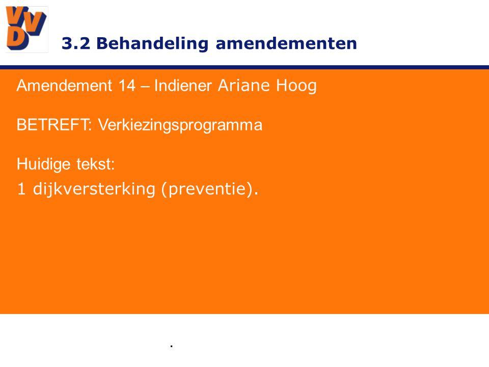 3.2 Behandeling amendementen. Amendement 14 – Indiener Ariane Hoog BETREFT: Verkiezingsprogramma Huidige tekst: 1 dijkversterking (preventie).