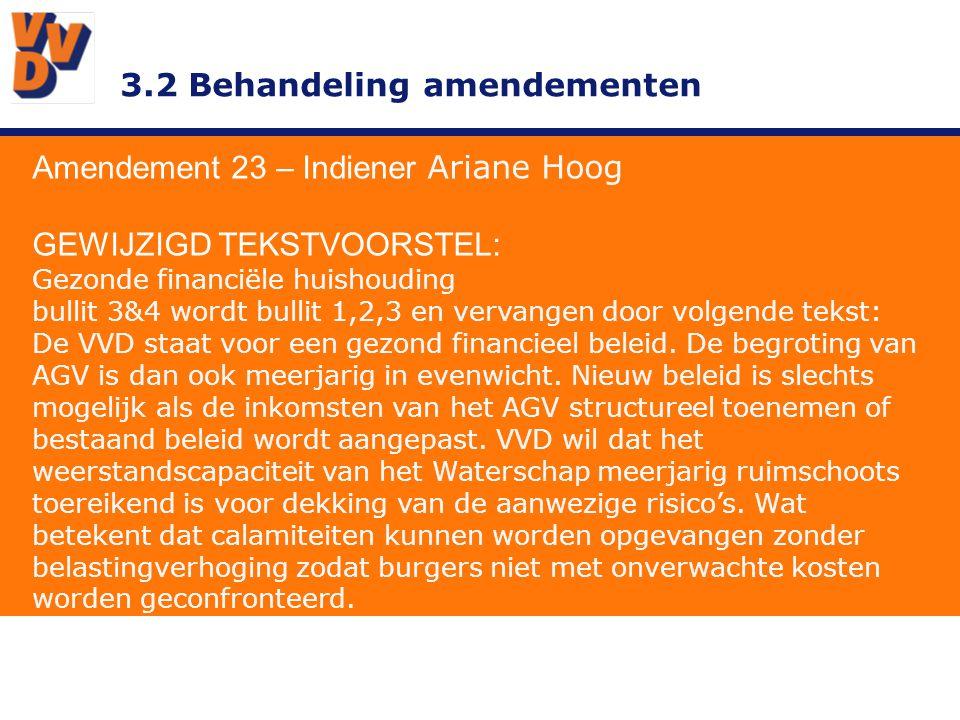 3.2 Behandeling amendementen Amendement 23 – Indiener Ariane Hoog GEWIJZIGD TEKSTVOORSTEL: Gezonde financiële huishouding bullit 3&4 wordt bullit 1,2,