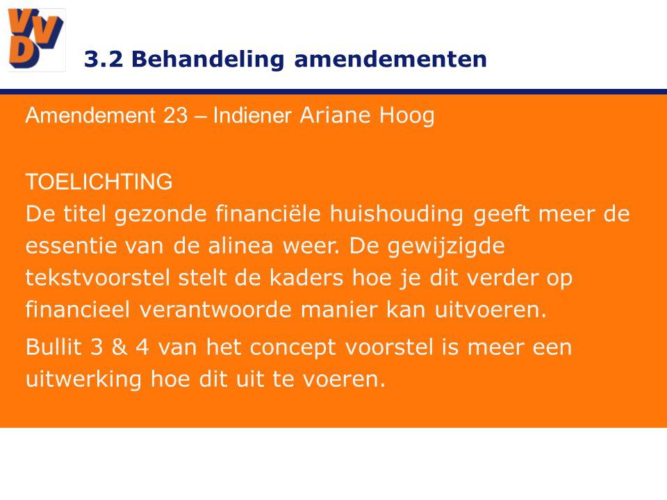 3.2 Behandeling amendementen Amendement 23 – Indiener Ariane Hoog TOELICHTING De titel gezonde financiële huishouding geeft meer de essentie van de alinea weer.