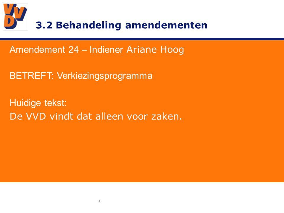 3.2 Behandeling amendementen. Amendement 24 – Indiener Ariane Hoog BETREFT: Verkiezingsprogramma Huidige tekst: De VVD vindt dat alleen voor zaken.
