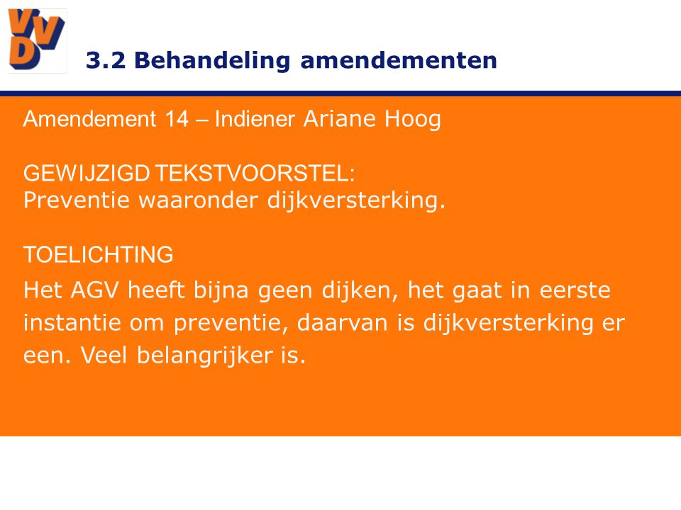 3.2 Behandeling amendementen Amendement 17 – Indiener Ariane Hoog GEWIJZIGD TEKSTVOORSTEL: De VVD wil in samenwerking met de Unie bv op basis van centres of excellence gezamenlijke projecten die gericht zijn op leven ….t/m zout water.