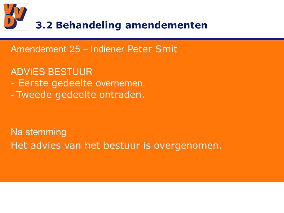 3.2 Behandeling amendementen Amendement 25 – Indiener Peter Smit ADVIES BESTUUR - Eerste gedeelte o vernemen. - Tweede gedeelte ontraden. Na stemming