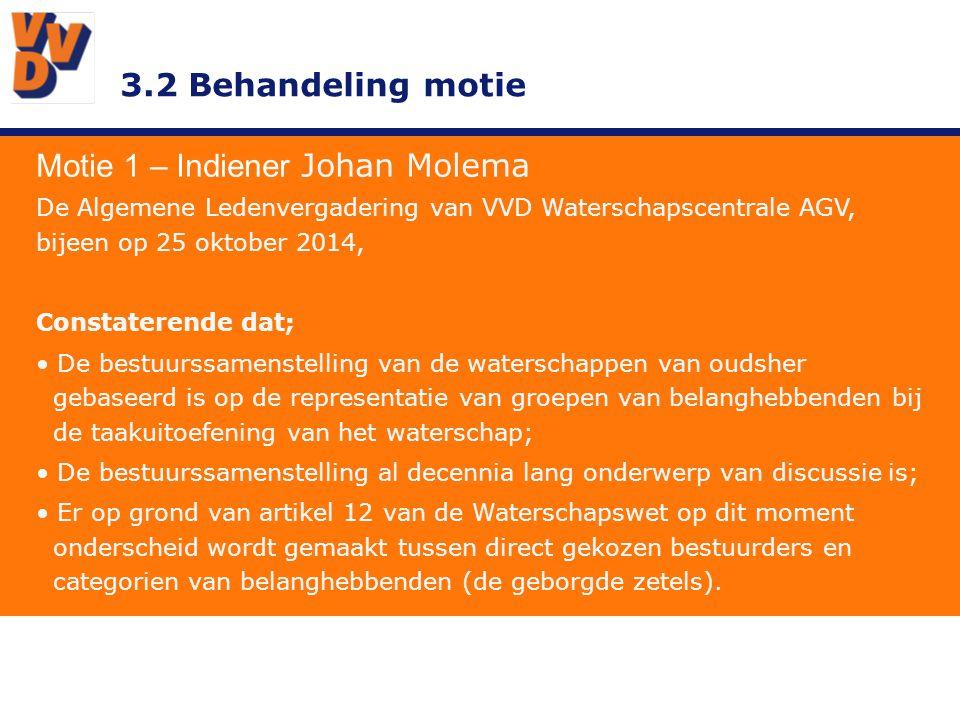 3.2 Behandeling motie Motie 1 – Indiener Johan Molema De Algemene Ledenvergadering van VVD Waterschapscentrale AGV, bijeen op 25 oktober 2014, Constat