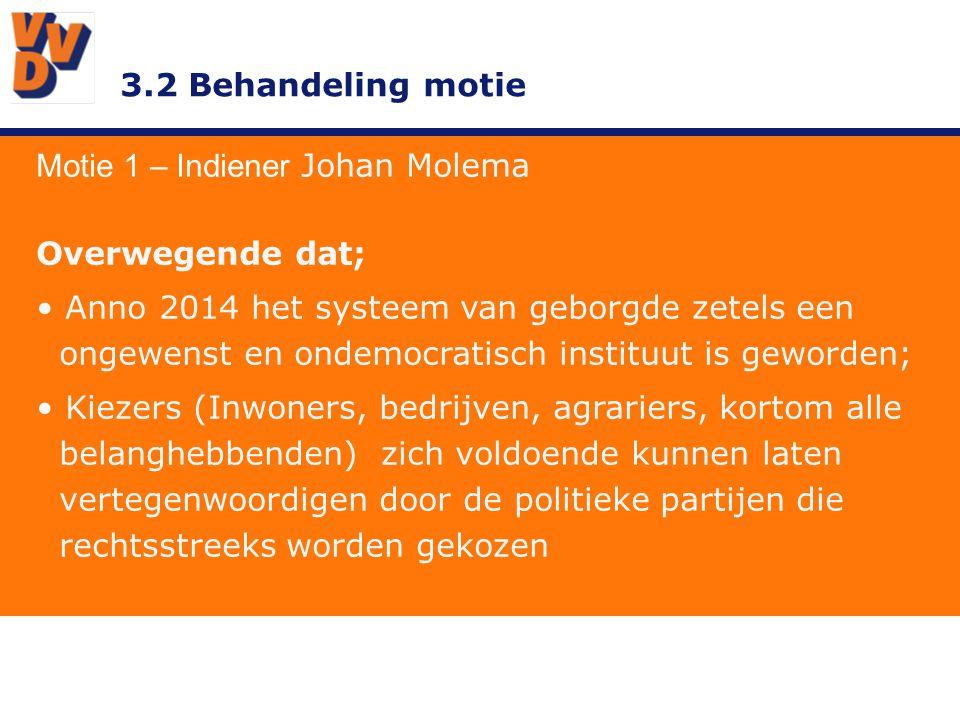 3.2 Behandeling motie Motie 1 – Indiener Johan Molema Overwegende dat; Anno 2014 het systeem van geborgde zetels een ongewenst en ondemocratisch insti