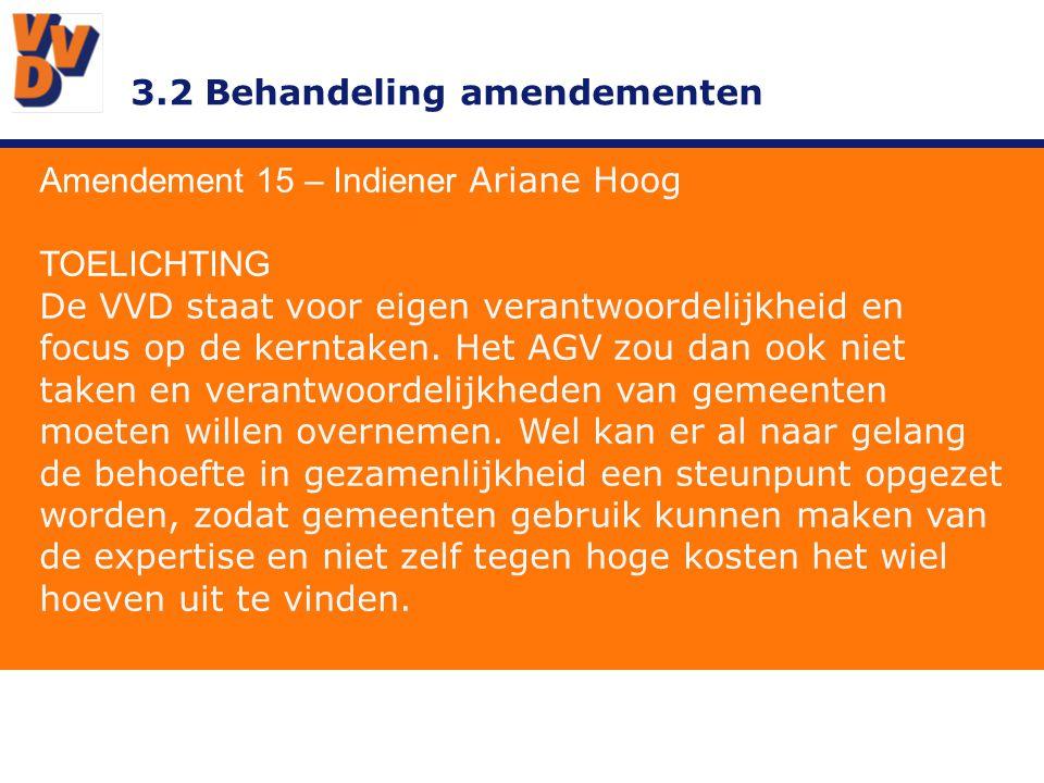 3.2 Behandeling amendementen Amendement 23 – Indiener Ariane Hoog GEWIJZIGD TEKSTVOORSTEL: Gezonde financiële huishouding bullit 3&4 wordt bullit 1,2,3 en vervangen door volgende tekst: De VVD staat voor een gezond financieel beleid.