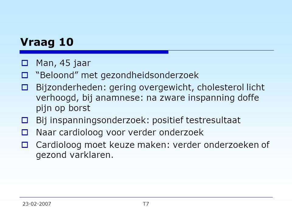 """23-02-2007T7 Vraag 10  Man, 45 jaar  """"Beloond"""" met gezondheidsonderzoek  Bijzonderheden: gering overgewicht, cholesterol licht verhoogd, bij anamne"""